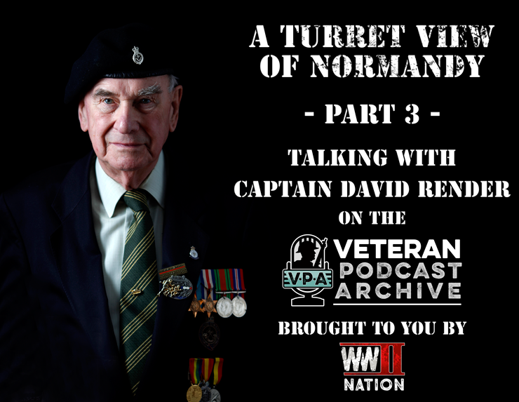 Ep 8: A Turret View of Normandy - Talking with Tank Commander Captain David Render (Part Three)