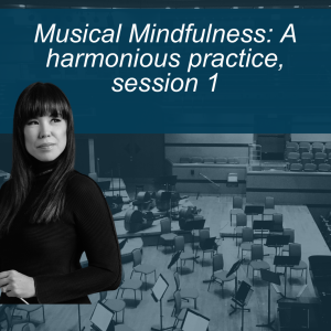 Musical Mindfulness, Session 1: A harmonious practice