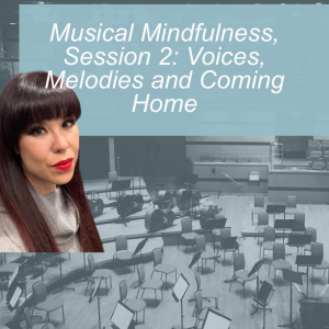 Musical Mindfulness, Session 2: Voices, Melodies and Coming Home