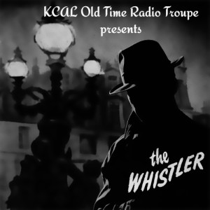 KCAL Old Time Radio Troupe - The Whistler -