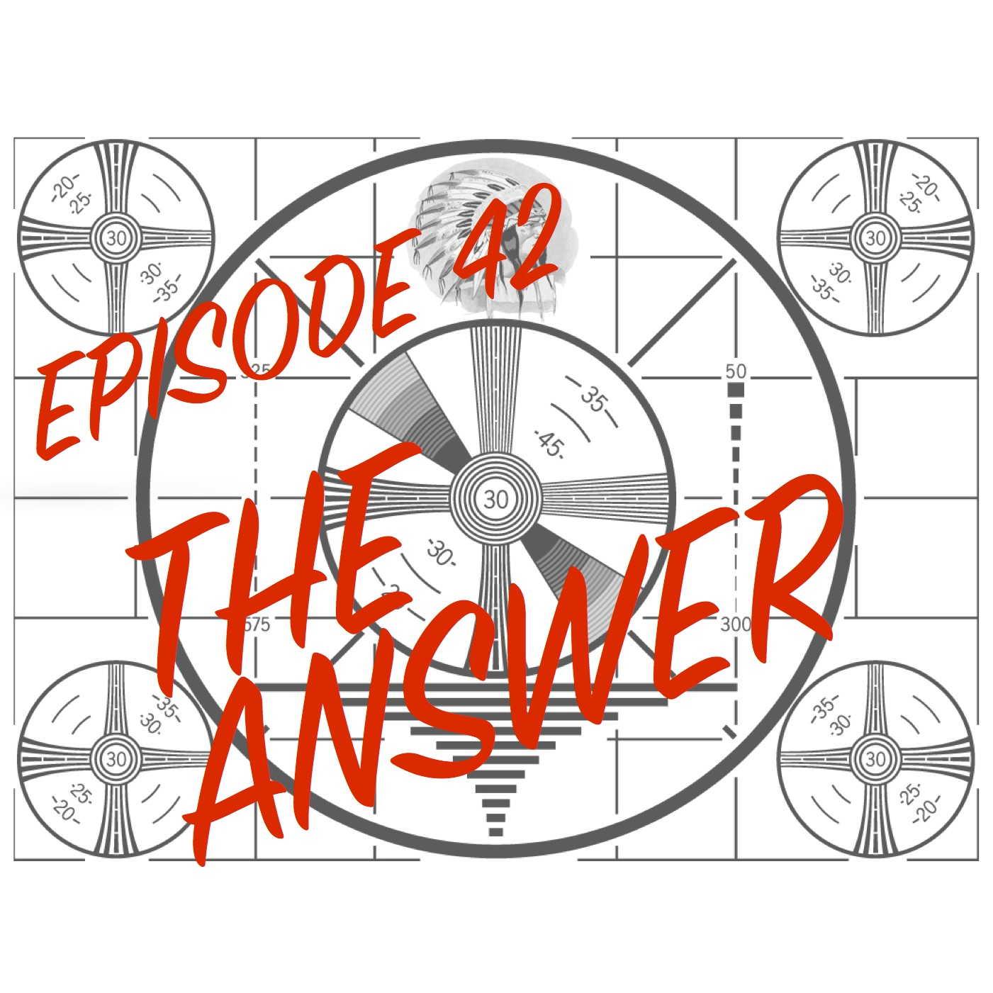 Episode 42 - The Answer