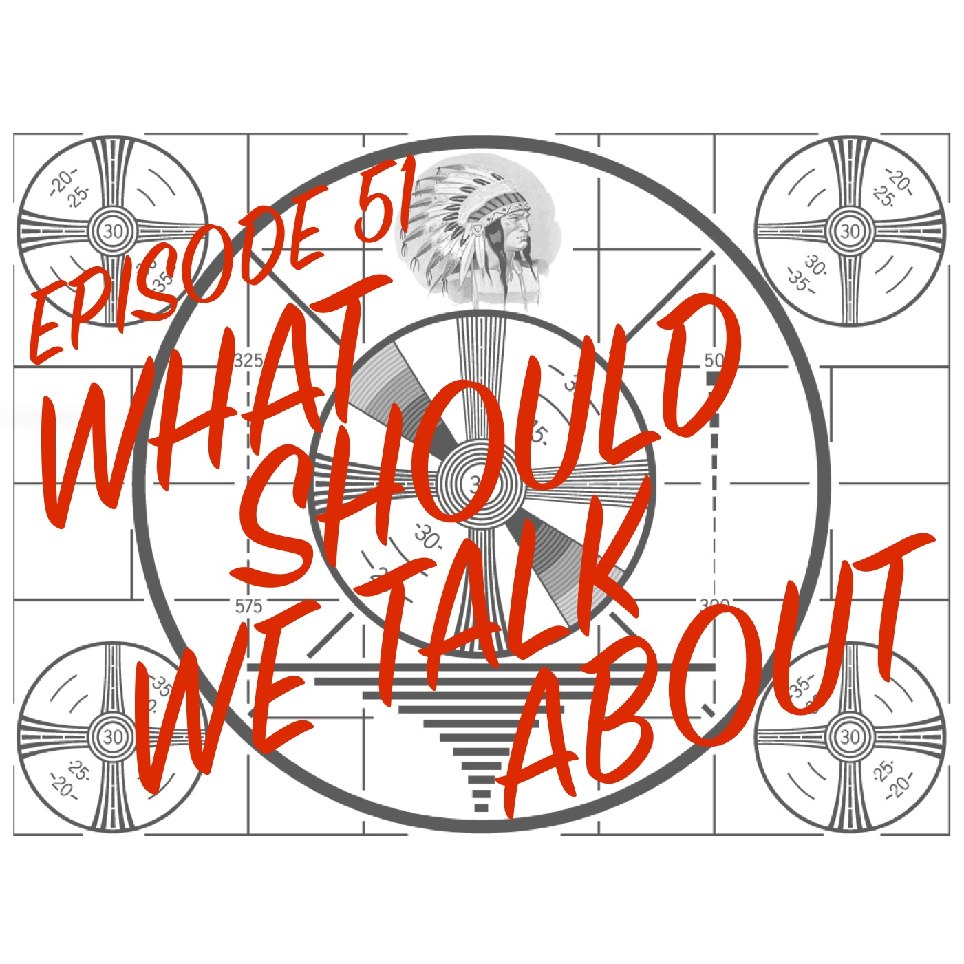 Episode 51 - What Should We Talk About