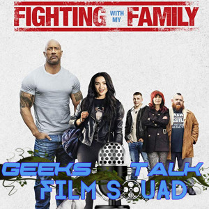 Film Squad #21 - Fighting with my Family