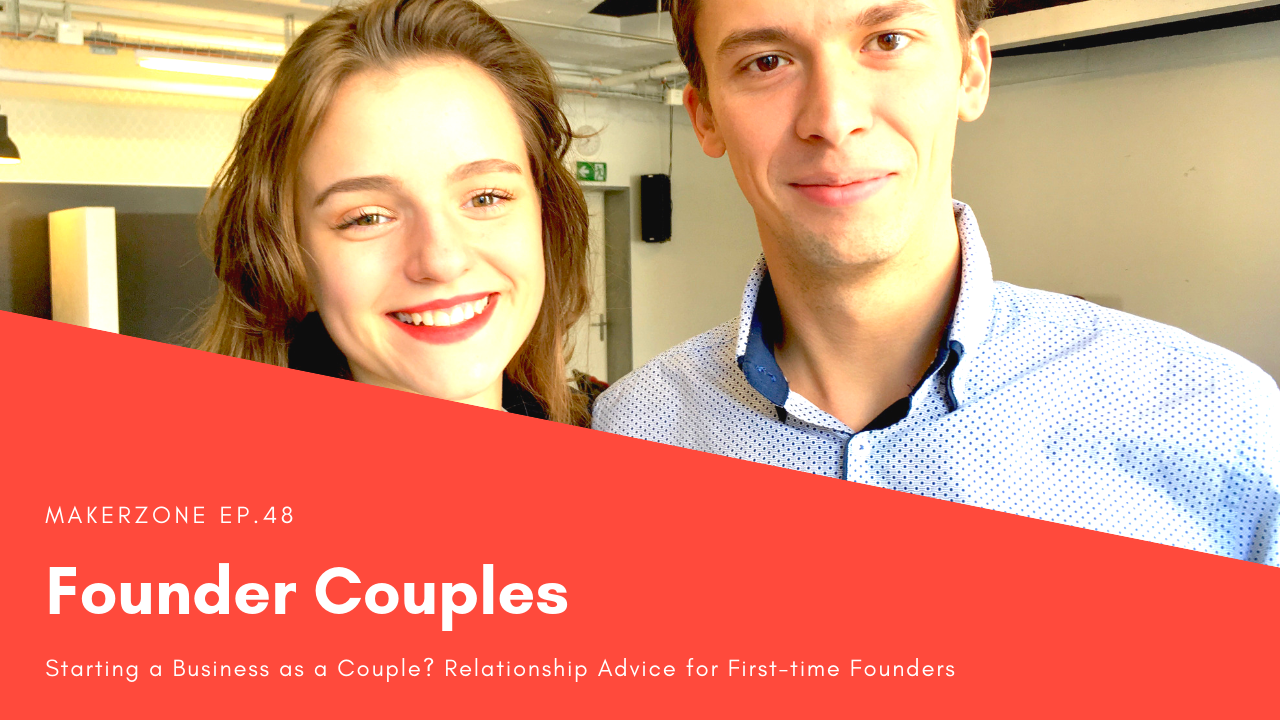 Startup Couples: Should you Start a Business together? Important Relationship Advice for Founders⎜#MakerZone EP.48