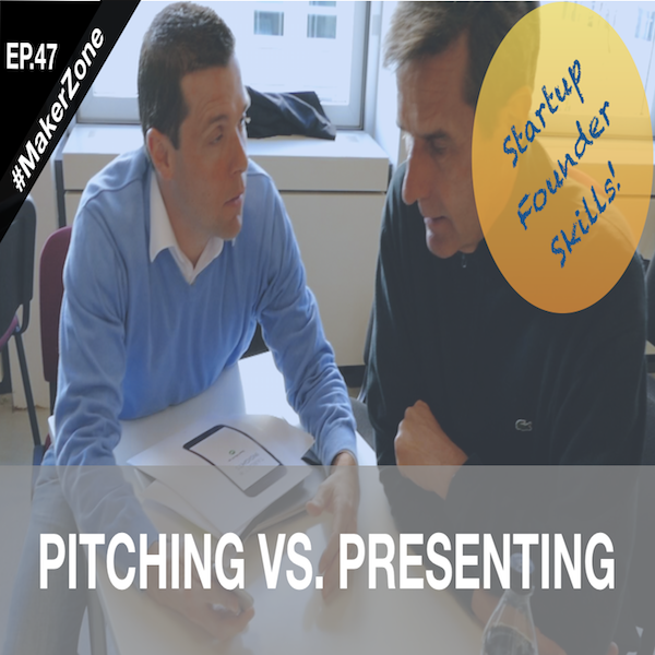 EP.47 Pitching vs. Presenting (for Startup Founders)⎜#MakerZone