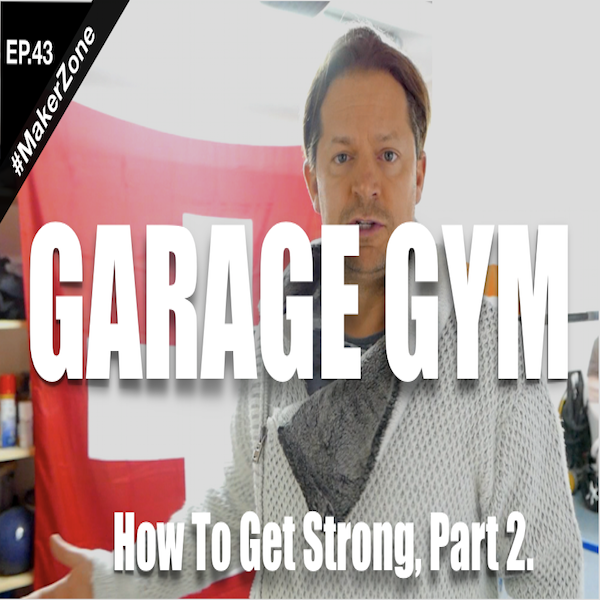 EP.43 Get Strong in 2018, Part 2 - Setting up a Home Gym⎜#MakerZone
