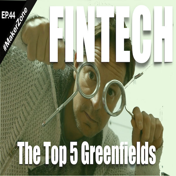 EP.44 Top 5 Greenfields for Banks and FinTechs (STRATEGY 2020)⎜#MakerZone