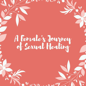 Episode 153: A Woman's Story of Sexual Healing- Part #4