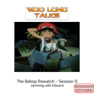The Bebop Rewatch : Session 9 - Jamming with Edward