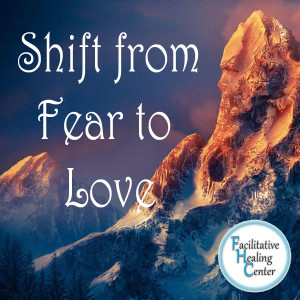 Shift from Fear to LOVE