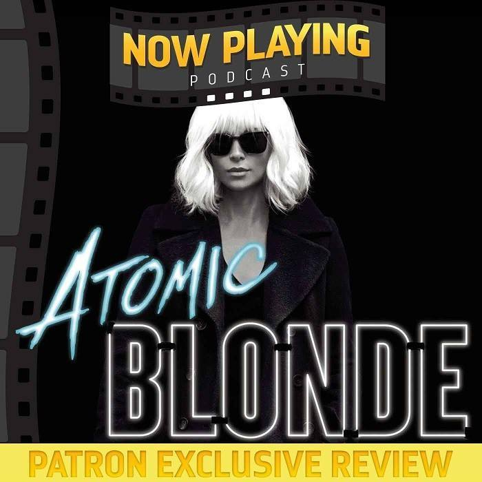 Atomic Blonde - Patron Exclusive Review