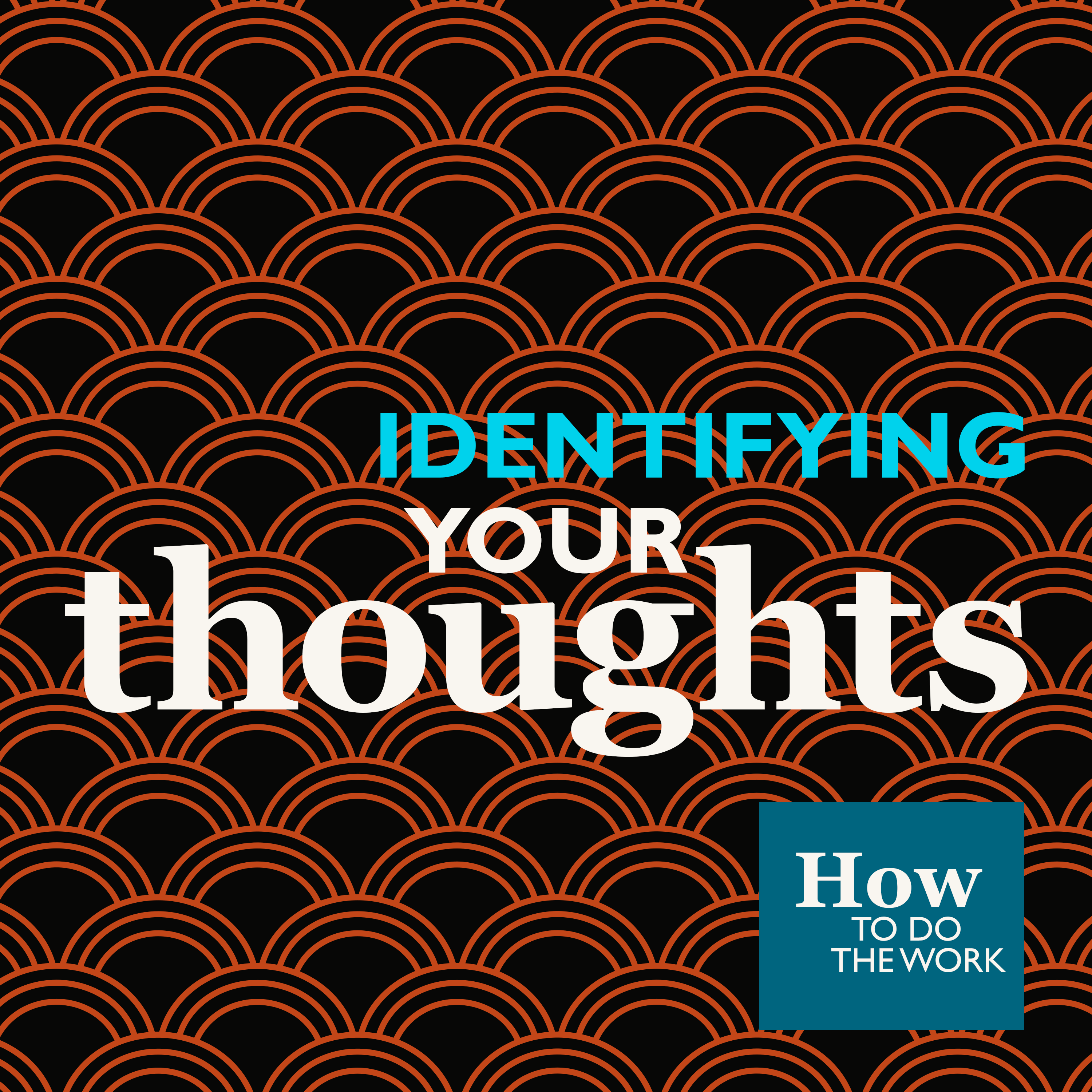 5. How To Do The Work (1): Identifying Your Thoughts