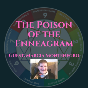 The Poison of the Enneagram - with Marcia Montenegro