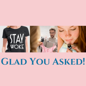Glad you Asked: Women missionaries, Essential Oils, Lingerie & Going Woke