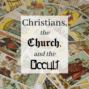 Christians, the Church, and the Occult
