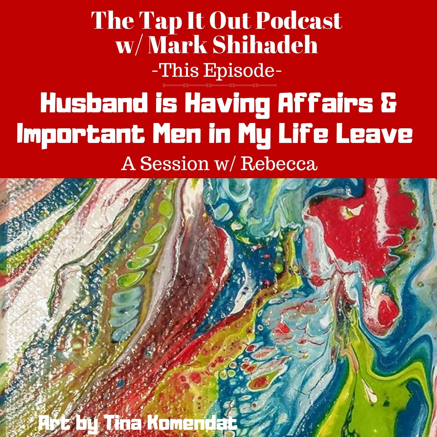 Ep 6: Husband is Having Affairs & Important Men in My Life Leave
