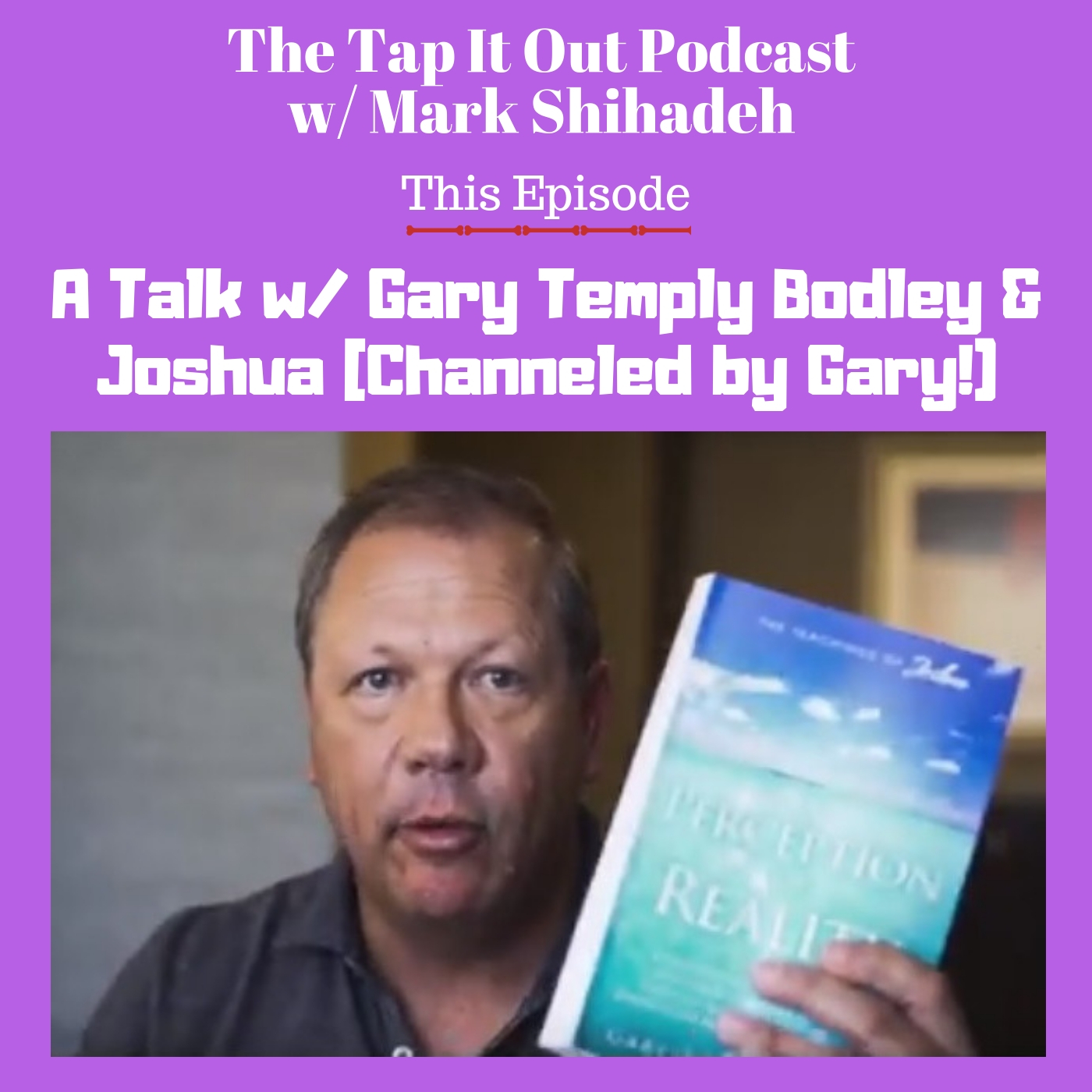 Ep7: A Talk w/ Gary Temply Bodley and Joshua (Channeled by Gary!)