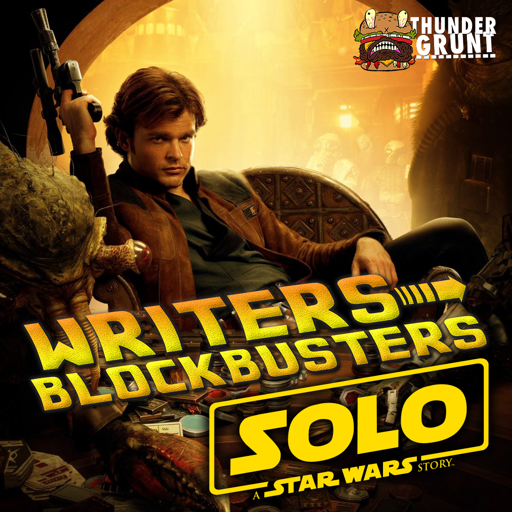 WRITERS/BLOCKBUSTERS 010 | SOLO: A STAR WARS STORY