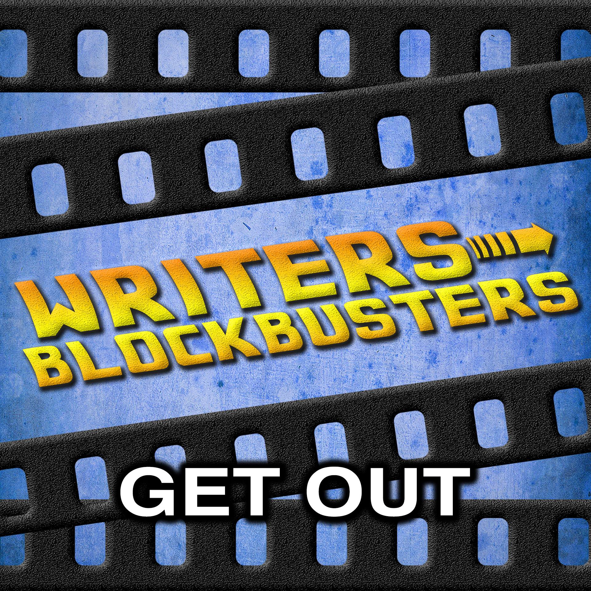 WRITERS/BLOCKBUSTERS 001 | GET OUT