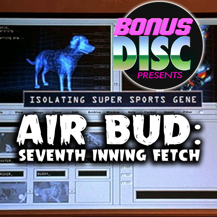 BONUS DISC 058 | AIR BUD: SEVENTH INNING FETCH