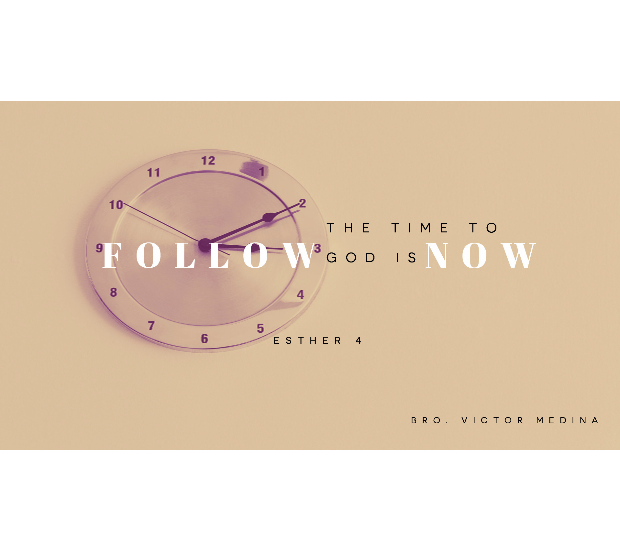Pastor Victor Medina - The Time To Follow God Is Now