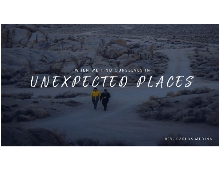 Pastor Carlos Medina - When We find Ourselves In Unexpected Places
