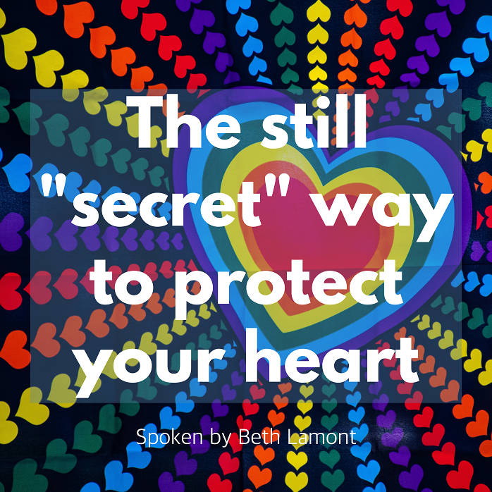 """The Still """"Secret"""" Way to Protect Your Heart"""