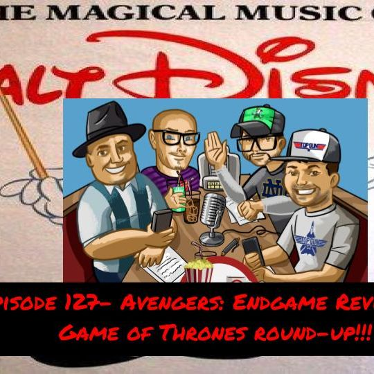 Episode 128- Our Ultimate Disney Mix Tape and Game of Thrones round-up!!!
