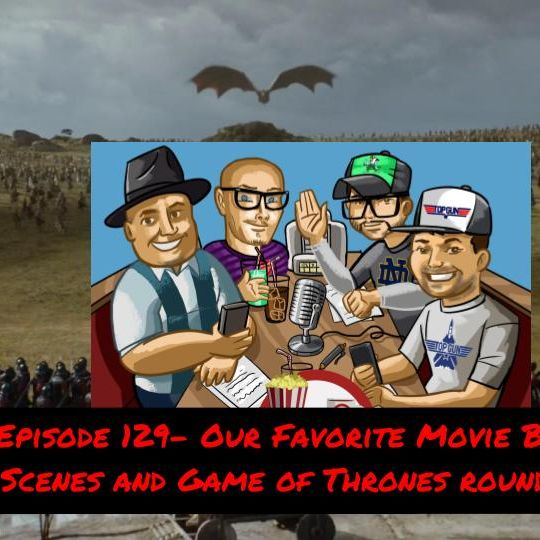 Episode 129- Our Favorite Movie Battle Scenes and Game of Thrones round-up!!!