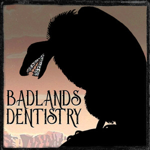 Badlands Dentistry by Eddie Generous