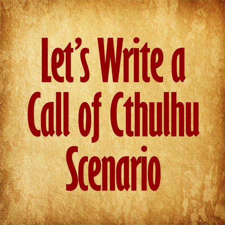 900_Let's Write a Call of Cthulhu Scenario, episode 9