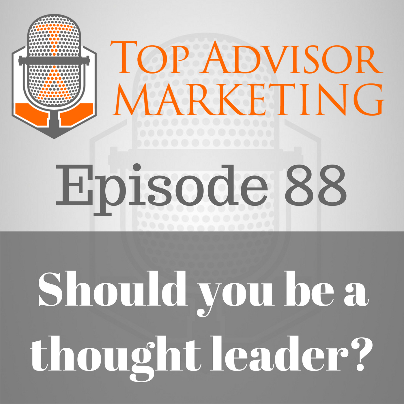 Episode 88 - Should You Be a Thought Leader?