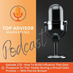 """Episode 270 - How To Build Influence That Gets Prospects To """"Yes"""" Faster During a Virtual Sales Process –– With Patrick Brewer"""