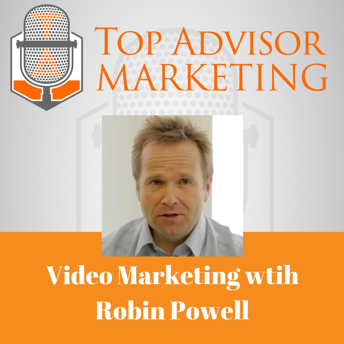 Episode 117 - Video Marketing with Robin Powell