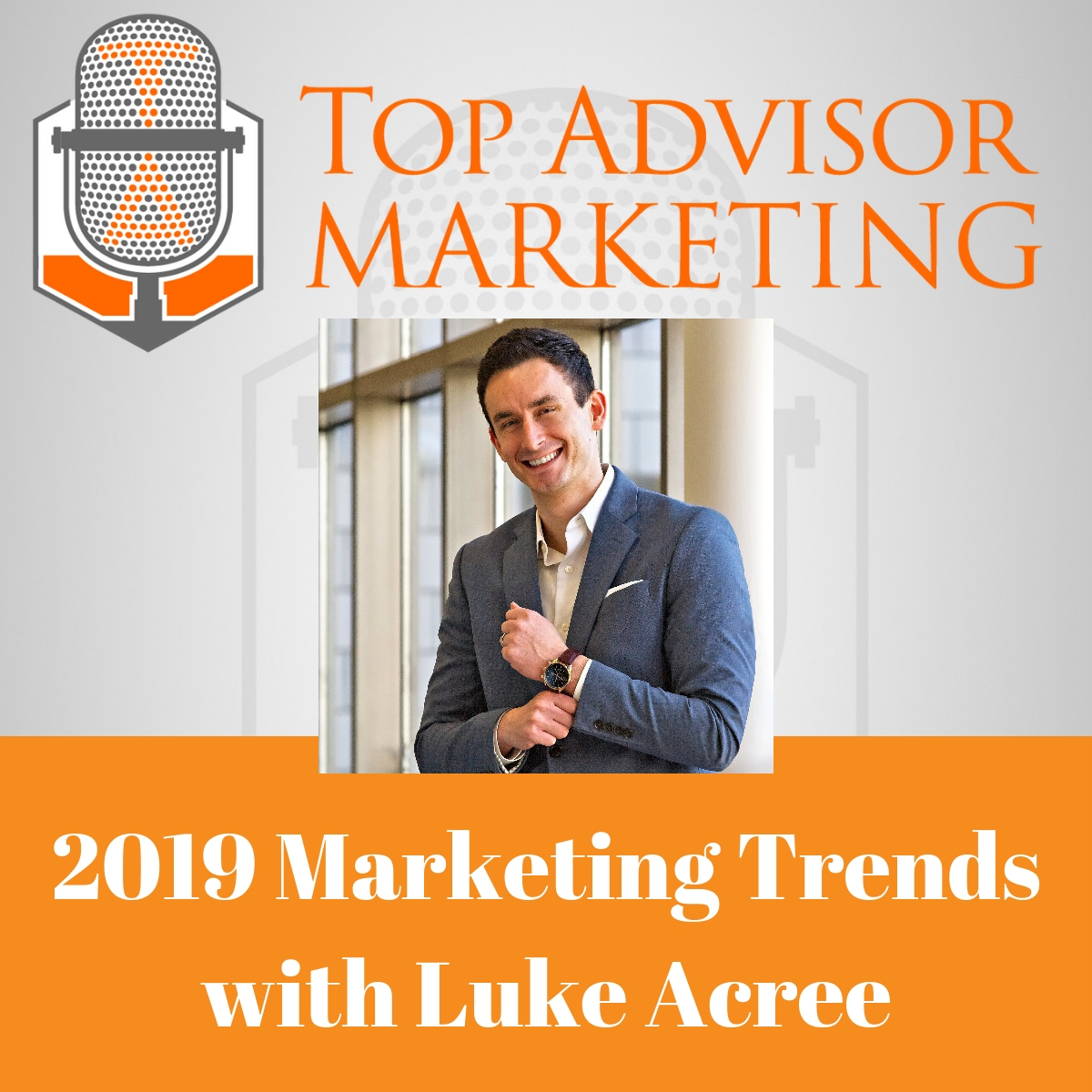 Episode 137 - 2019 Marketing Trends with Luke Acree