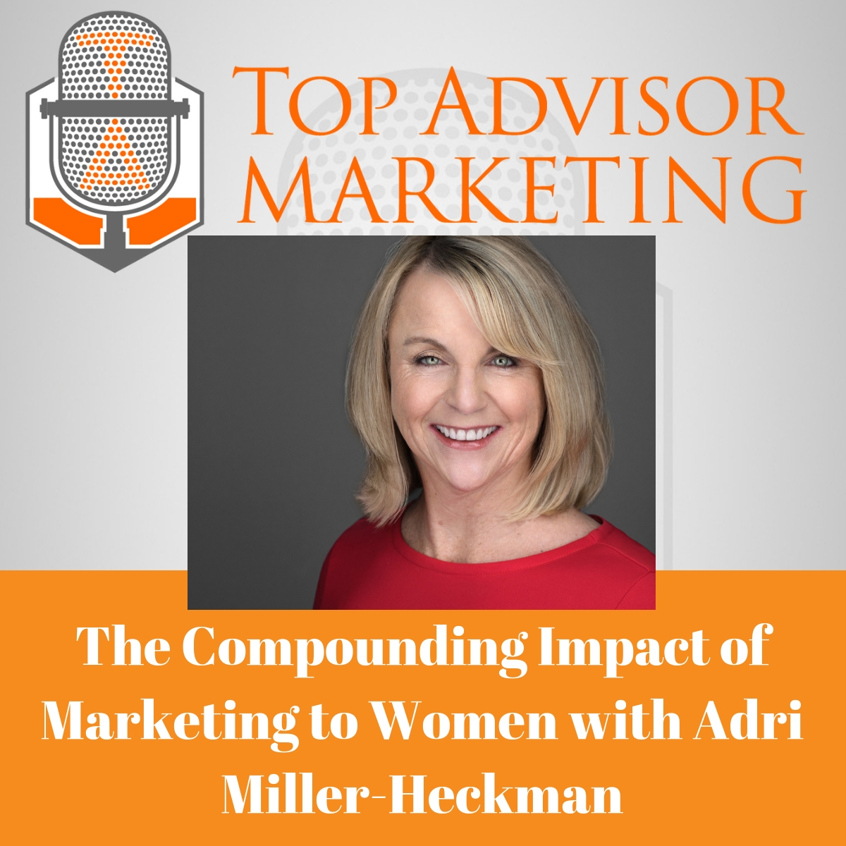 Episode 150 - Part 3 of The Compounding Impact of Marketing to Women with Podcasts: How to Maximize Your ROI Featuring Adri Miller-Heckman