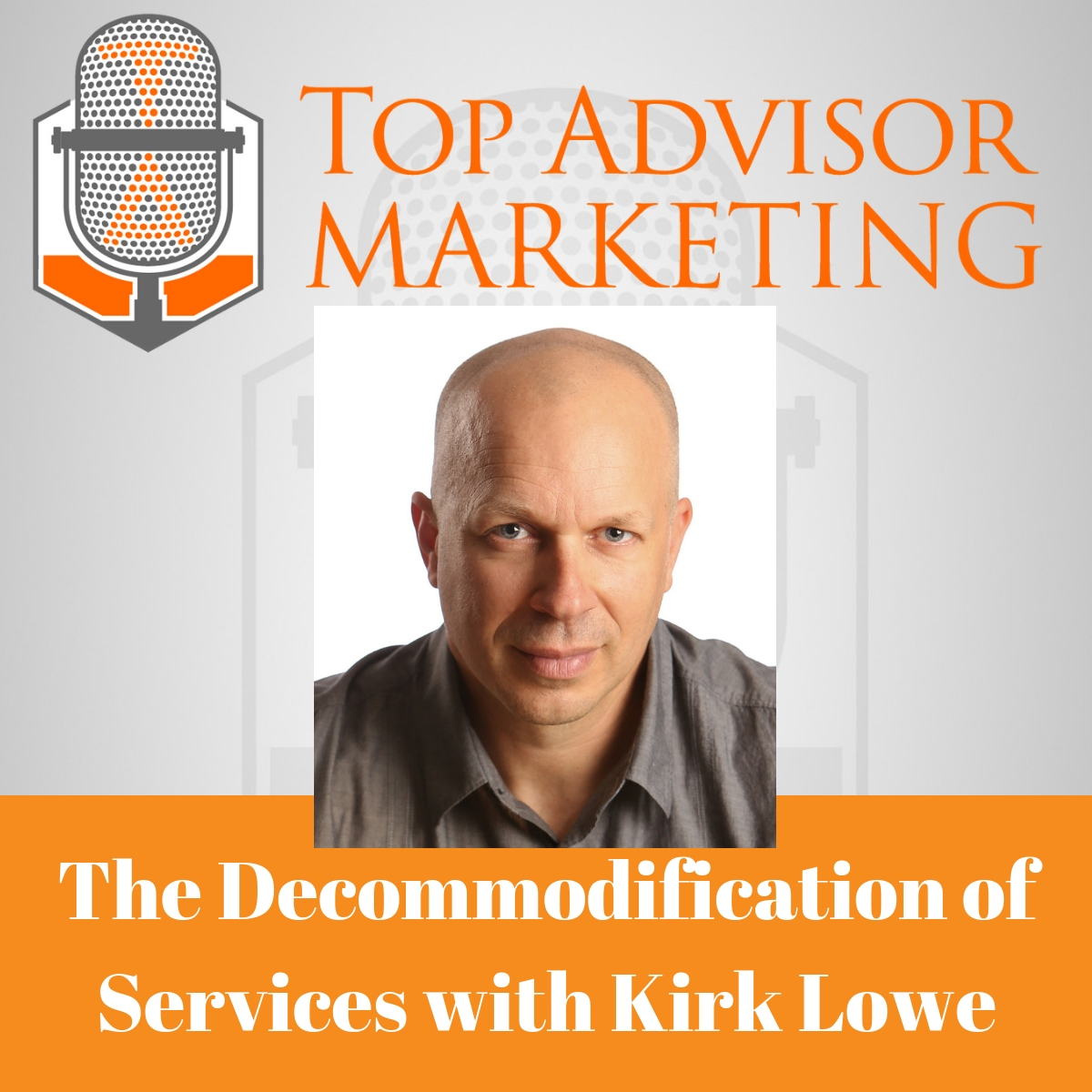 Episode 160 - The Decommodification of Your Services with Kirk Lowe