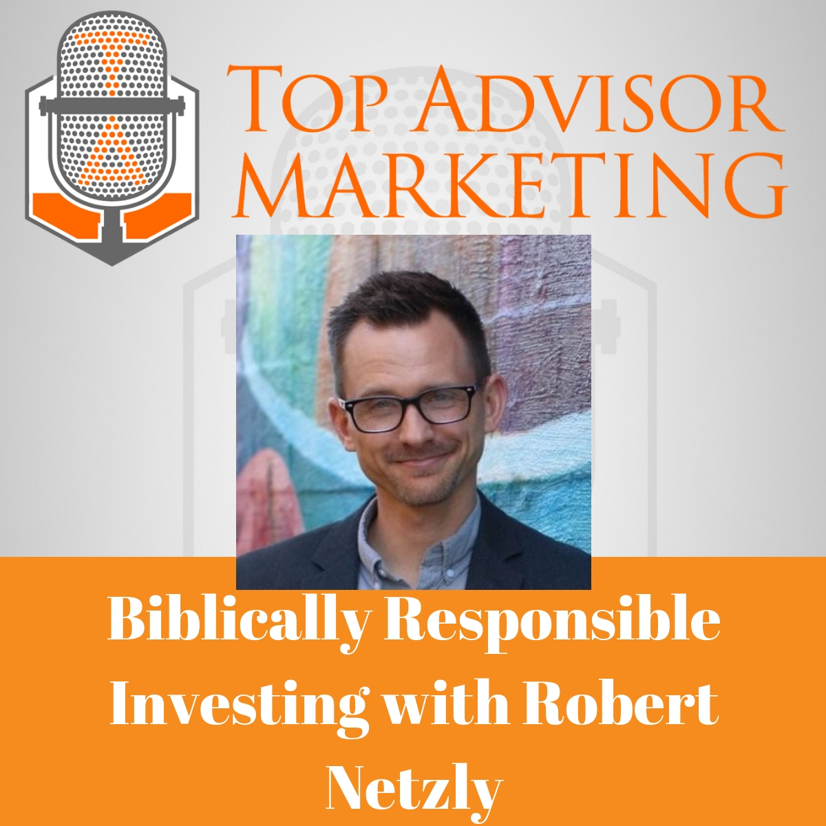 Episode 110 - Biblically Responsible Investing with Robert Netzly