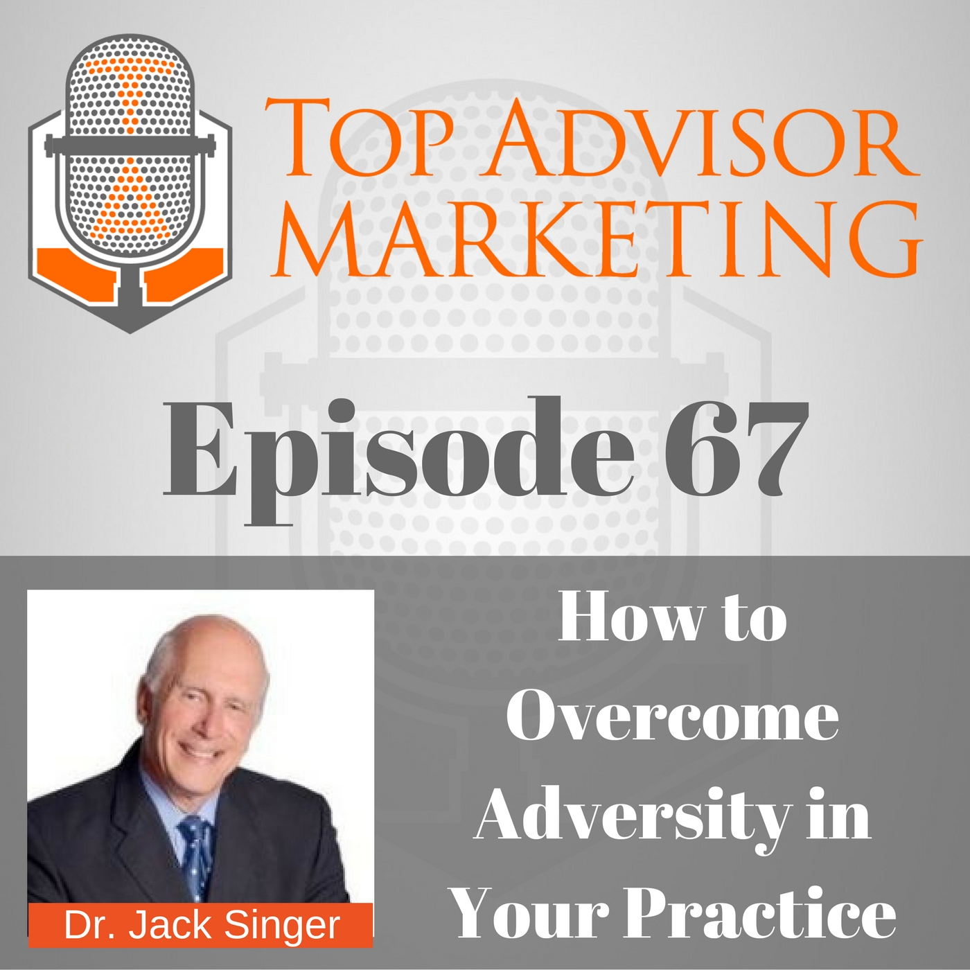 Episode 67 - How to Overcome Adversity with Dr. Jack Singer