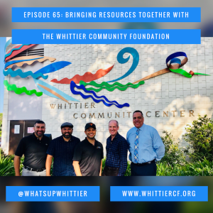 EPISODE 65: BRINGING RESOURCES TOGETHER with The Whittier Community Foundation
