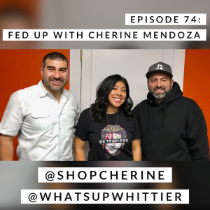 EPISODE 74: FED UP with Cherine Mendoza