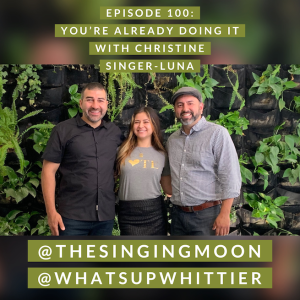 EPISODE 100: YOU'RE ALREADY DOING IT with Christine Singer-Luna