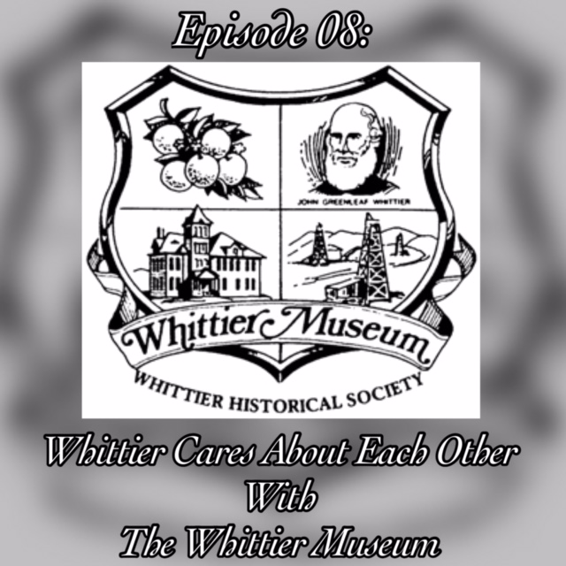 Episode 08: WHITTIER CARES ABOUT EACH OTHER with the Whittier Museum