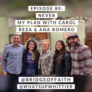 EPISODE 80: NEVER MY PLAN with Carol Reza & Ana Romero