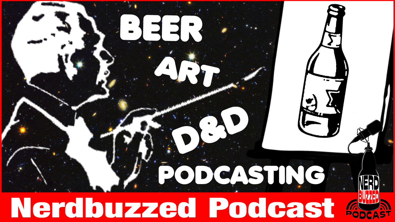Beer, ART, D&D, & Podcasting : Nerdbuzzed Podcast