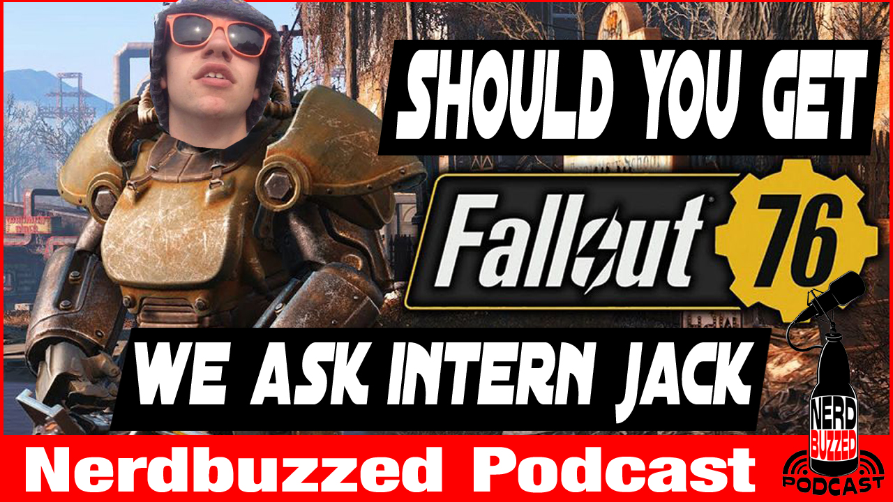 Fallout 76 what would intern Jack do? Nerdbuzzed podcast LIVE!
