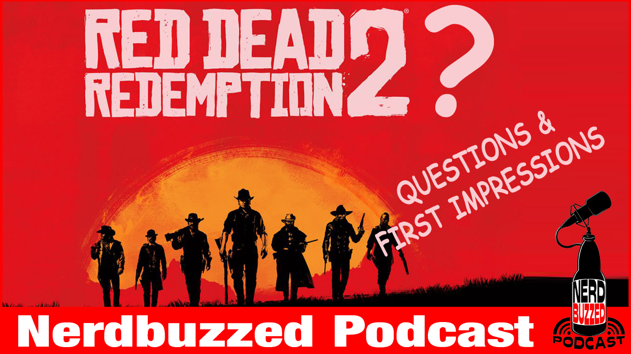 Red Dead Redemption 2 first impressions & questions : Nerdbuzzed podcast LIVE