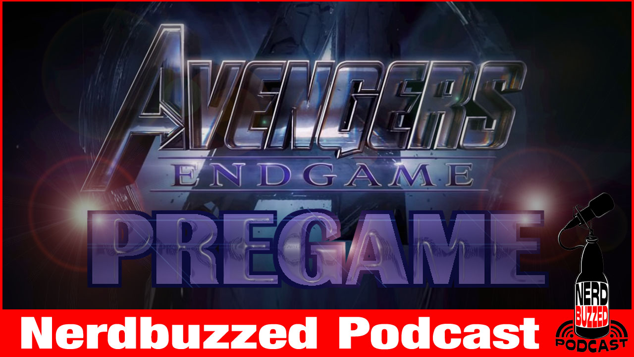 Avengers End Game Pregame: Nerdbuzzed Podcast