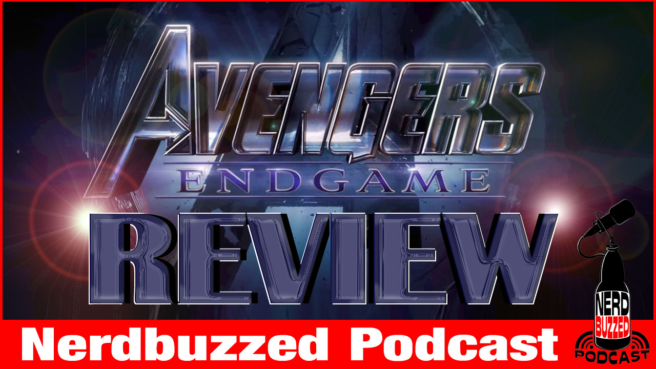 Avengers End Game Review: Nerdbuzzed podcast LIVE