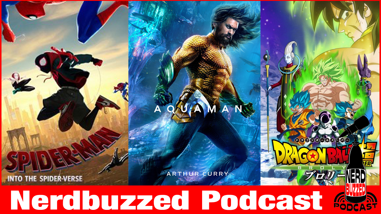 Spider-verse, Aquaman, & DBS Broly a triple movie review: Nerdbuzzed podcast
